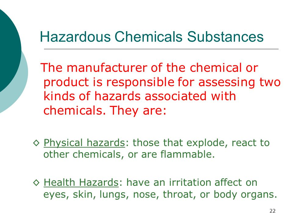 22 Hazardous Chemicals Substances The manufacturer of the chemical or product is responsible for assessing two kinds of hazards associated with chemic