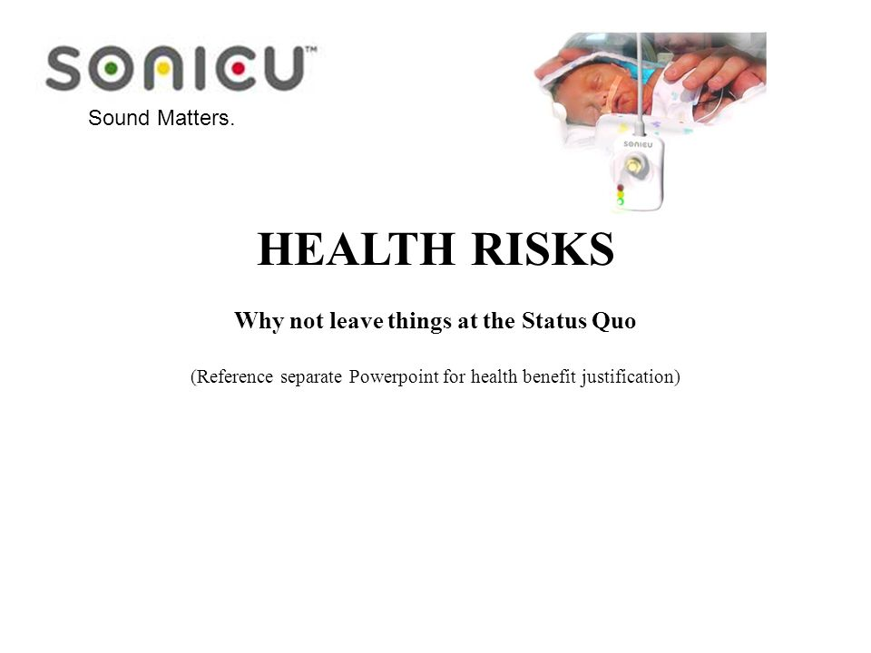 HEALTH RISKS Why not leave things at the Status Quo (Reference separate Powerpoint for health benefit justification) Sound Matters.