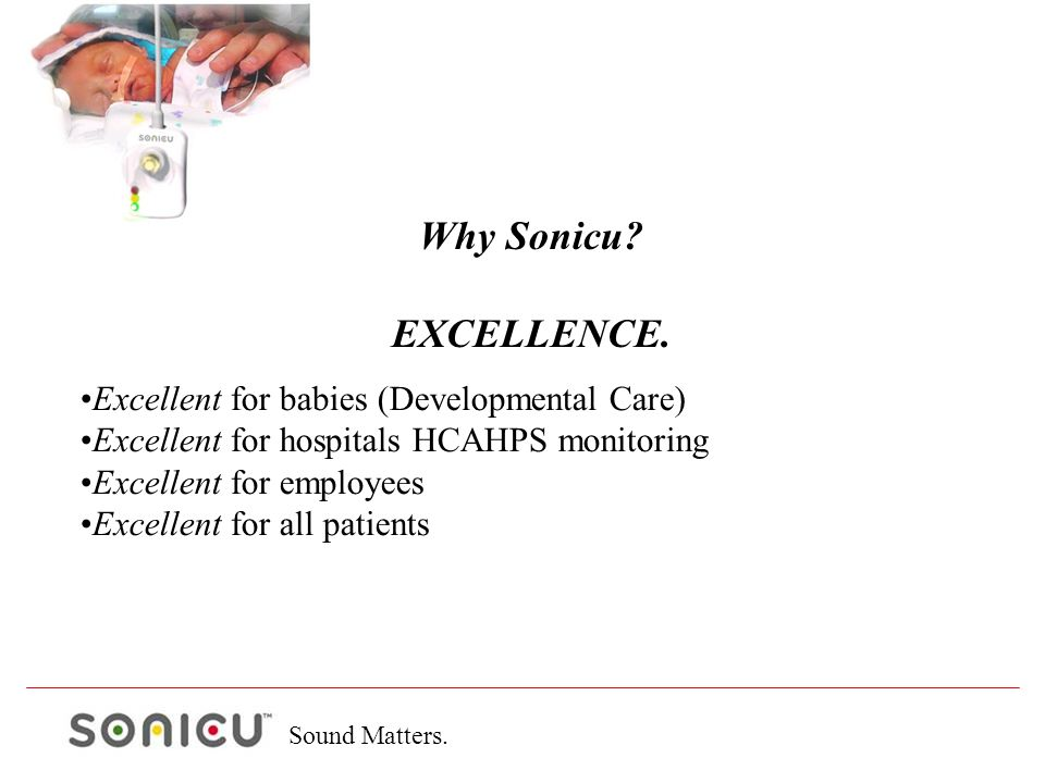Sound Matters. Excellent for babies (Developmental Care) Excellent for hospitals HCAHPS monitoring Excellent for employees Excellent for all patients