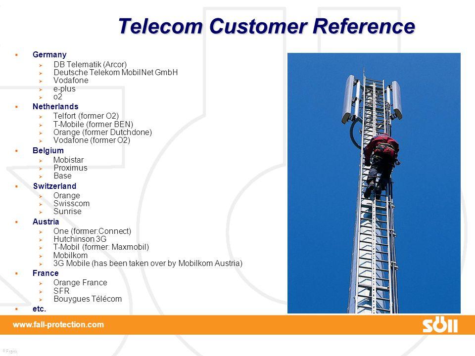 © Frank Martin www.fall-protection.com Telecom Customer Reference  Germany  DB Telematik (Arcor)  Deutsche Telekom MobilNet GmbH  Vodafone  e-plu