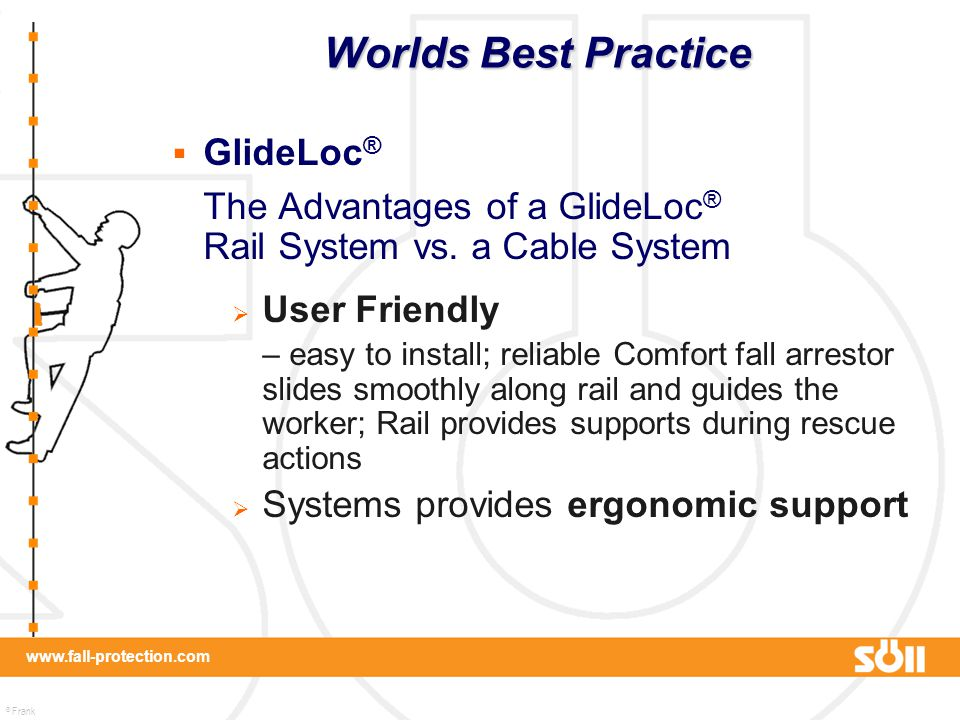 © Frank Martin www.fall-protection.com  GlideLoc ® The Advantages of a GlideLoc ® Rail System vs. a Cable System  User Friendly – easy to install; r