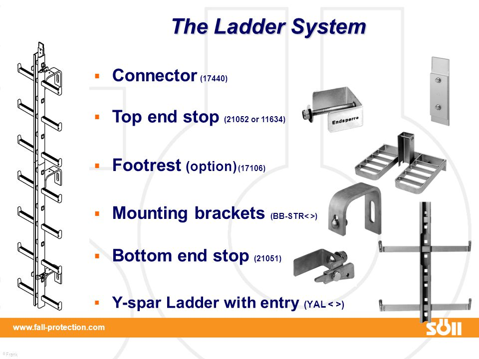 © Frank Martin www.fall-protection.com  Y-spar Ladder with entry (YAL )  Bottom end stop (21051)  Footrest (option) (17106)  Mounting brackets (BB
