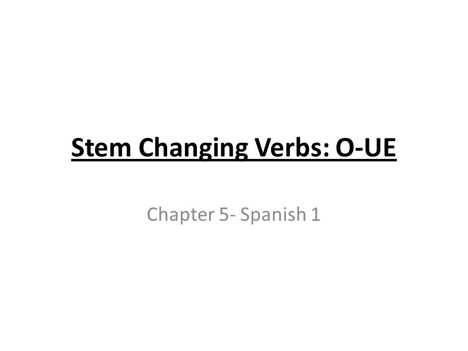 Stem Changing Verbs: O-UE Chapter 5- Spanish 1