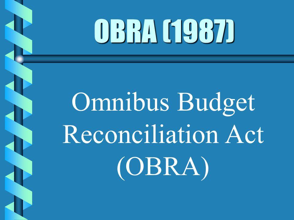 OBRA (1987) Omnibus Budget Reconciliation Act (OBRA)