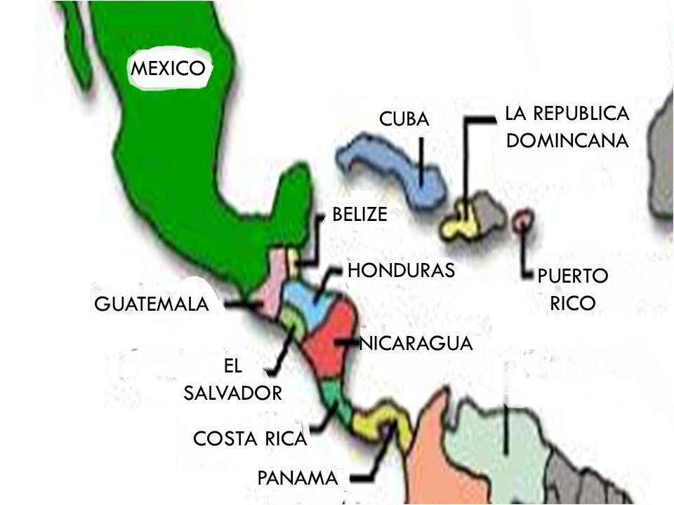 MEXICO EL SALVADOR PUERTO RICO LA REPUBLICA DOMINCANA CUBA GUATEMALA NICARAGUA COSTA RICA HONDURAS BELIZE PANAMA