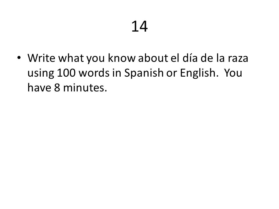 14 Write what you know about el día de la raza using 100 words in Spanish or English.