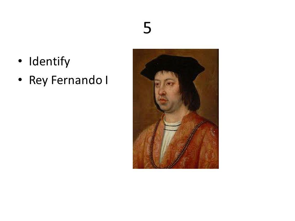5 Identify Rey Fernando I