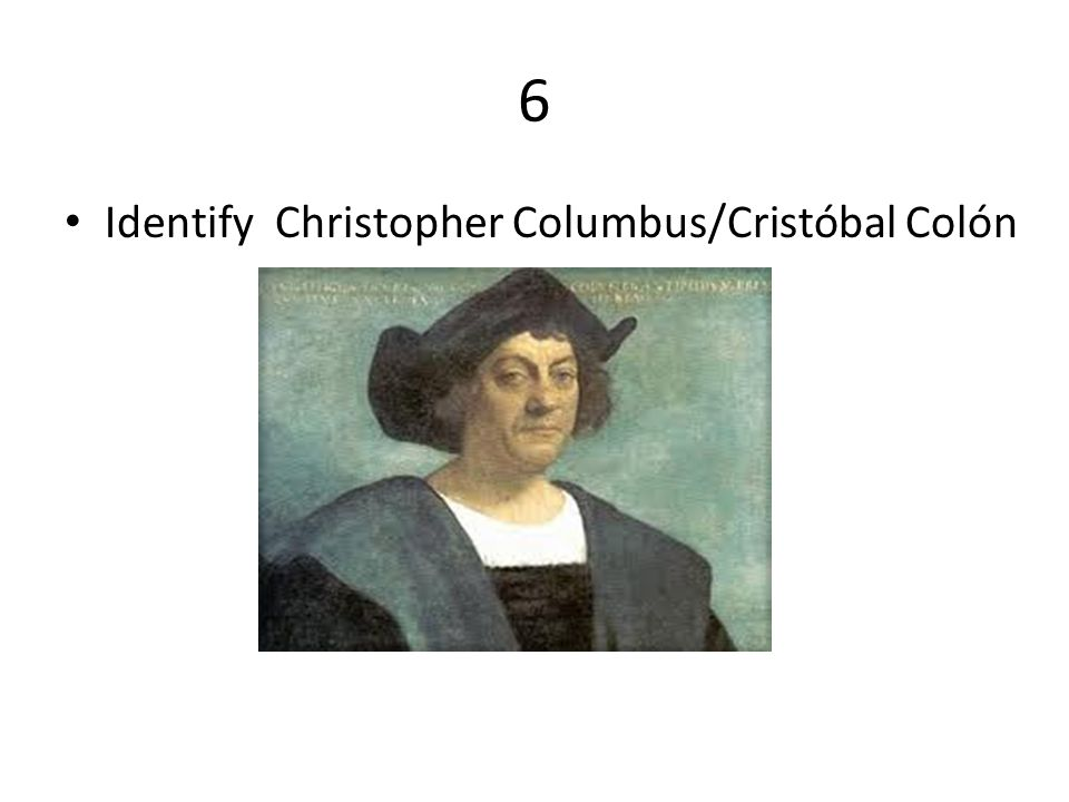 6 Identify Christopher Columbus/Cristóbal Colón