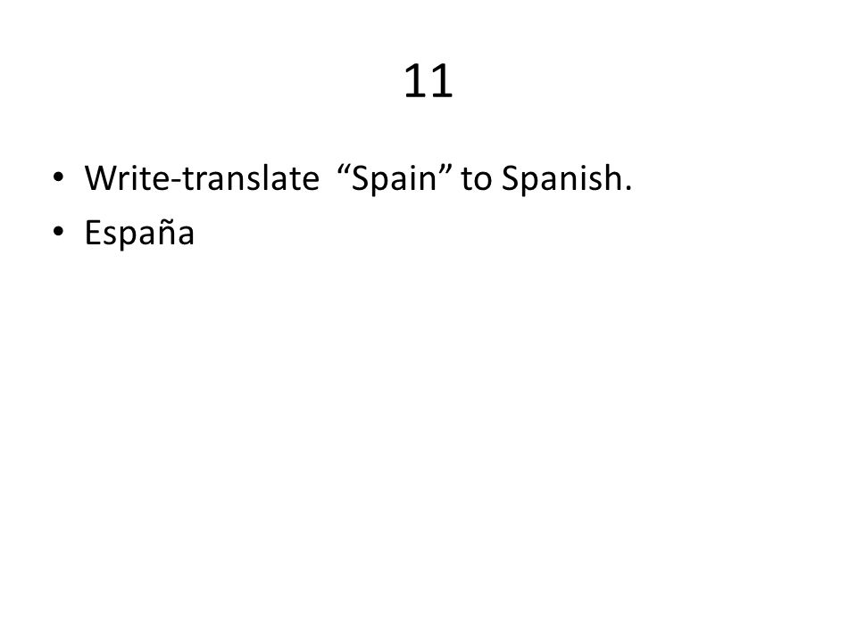 11 Write-translate Spain to Spanish. España