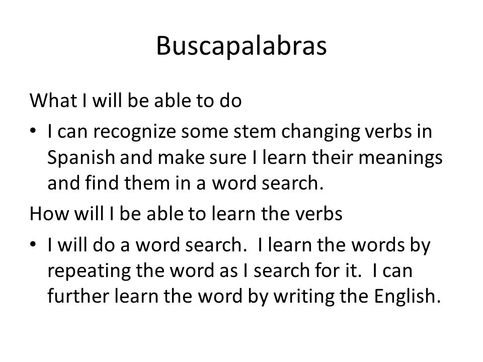 Buscapalabras What I will be able to do I can recognize some stem changing verbs in Spanish and make sure I learn their meanings and find them in a word search.