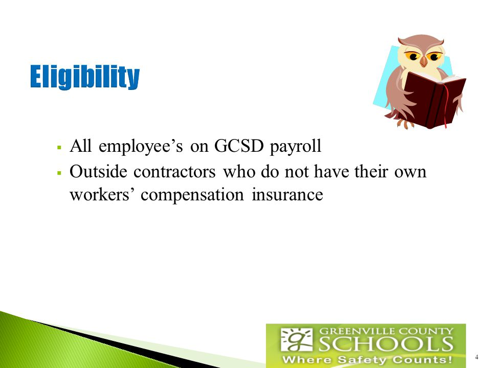 4  All employee's on GCSD payroll  Outside contractors who do not have their own workers' compensation insurance
