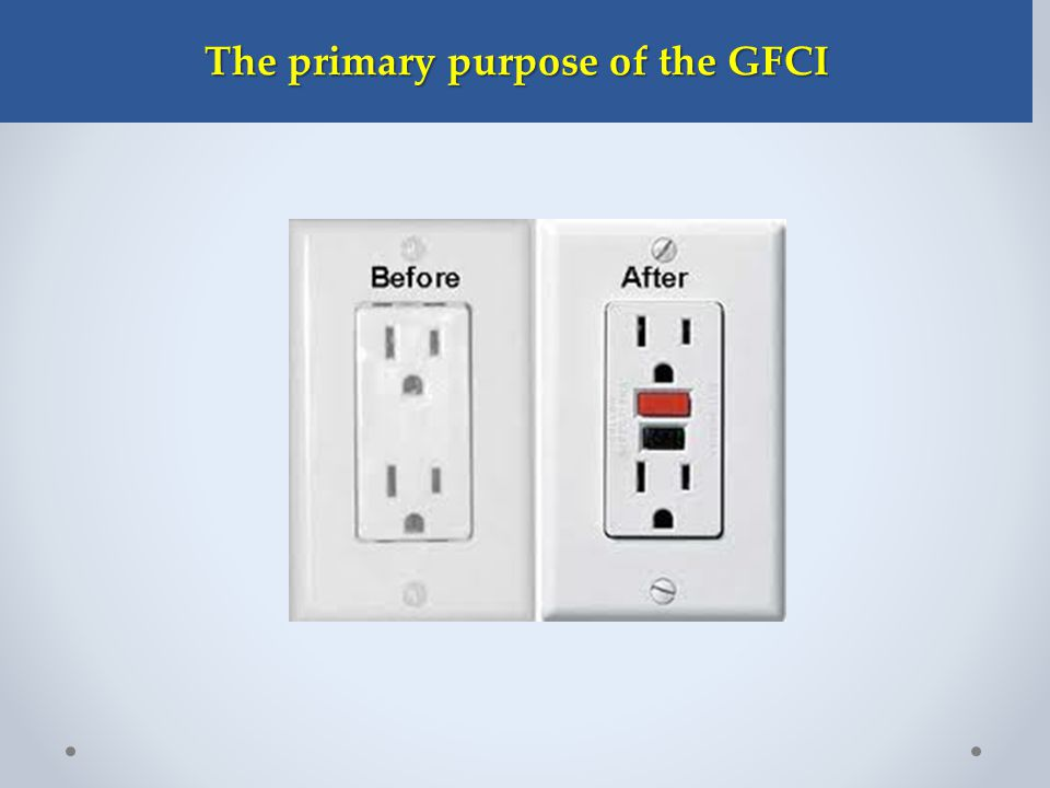 The primary purpose of the GFCI The primary purpose of the GFCI