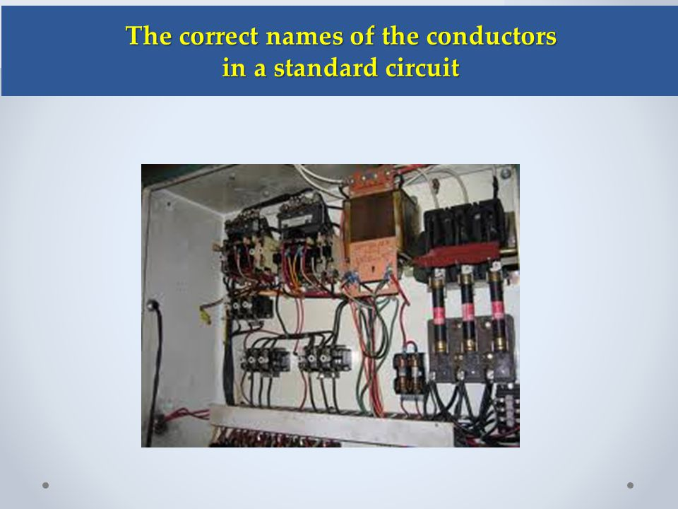 The correct names of the conductors The correct names of the conductors in a standard circuit in a standard circuit