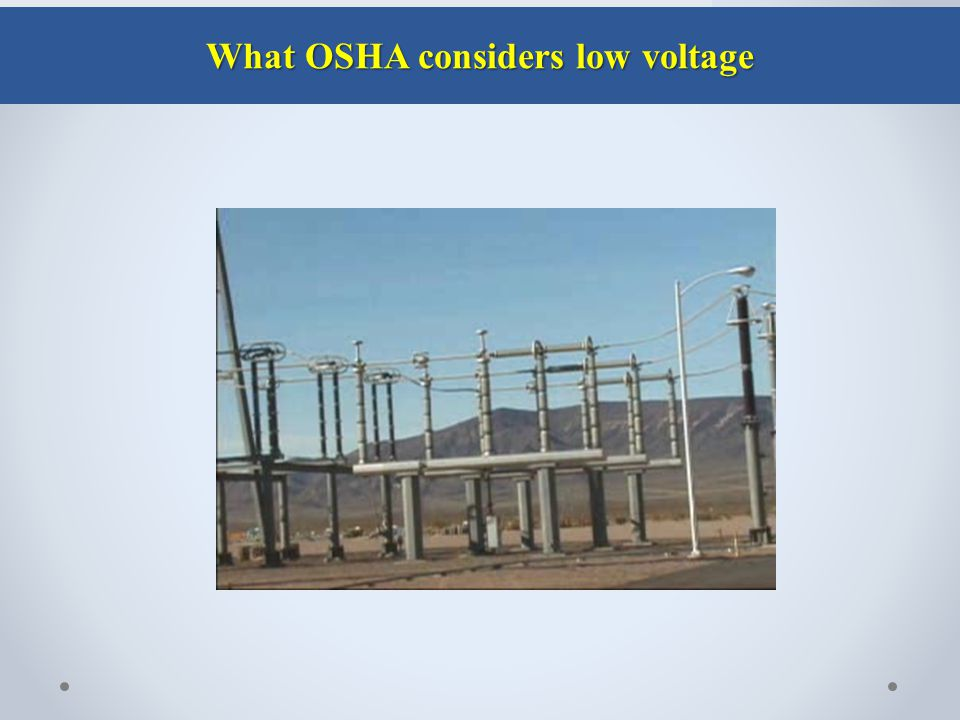 What OSHA considers low voltage What OSHA considers low voltage