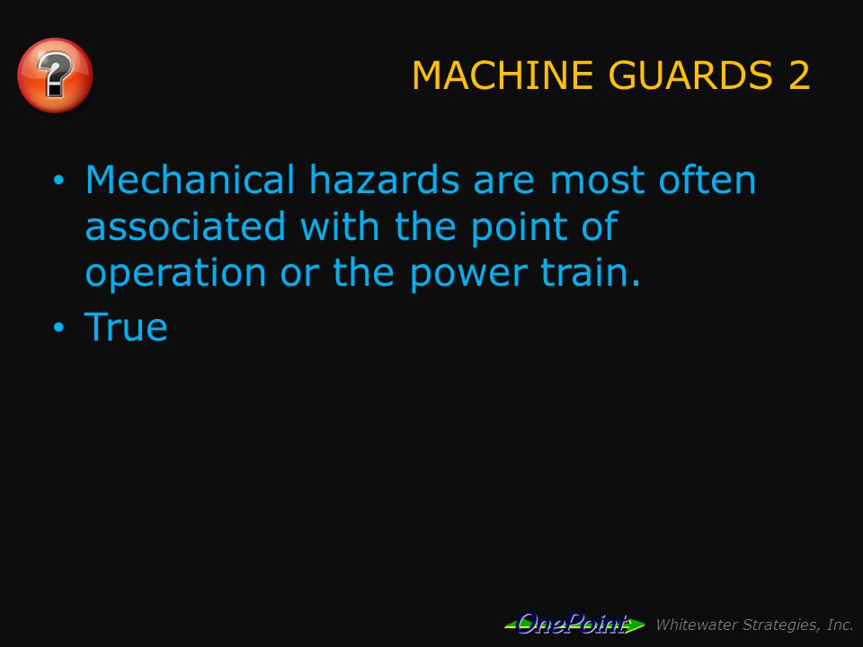 Whitewater Strategies, Inc.MACHINE GUARDS 3 Fire is a related hazard to mechanical hazards.