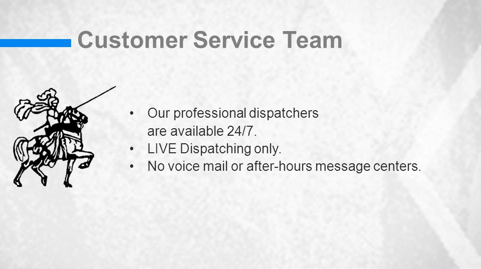 Customer Service Team Our professional dispatchers are available 24/7.