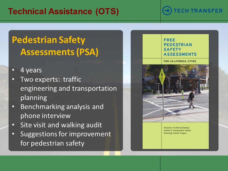Technical Assistance (OTS) Pedestrian Safety Assessments (PSA) 4 years Two experts: traffic engineering and transportation planning Benchmarking analy