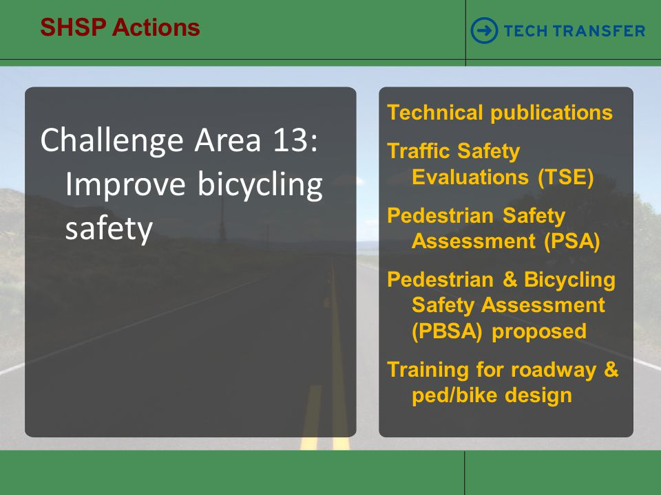 SHSP Actions Challenge Area 13: Improve bicycling safety Technical publications Traffic Safety Evaluations (TSE) Pedestrian Safety Assessment (PSA) Pe