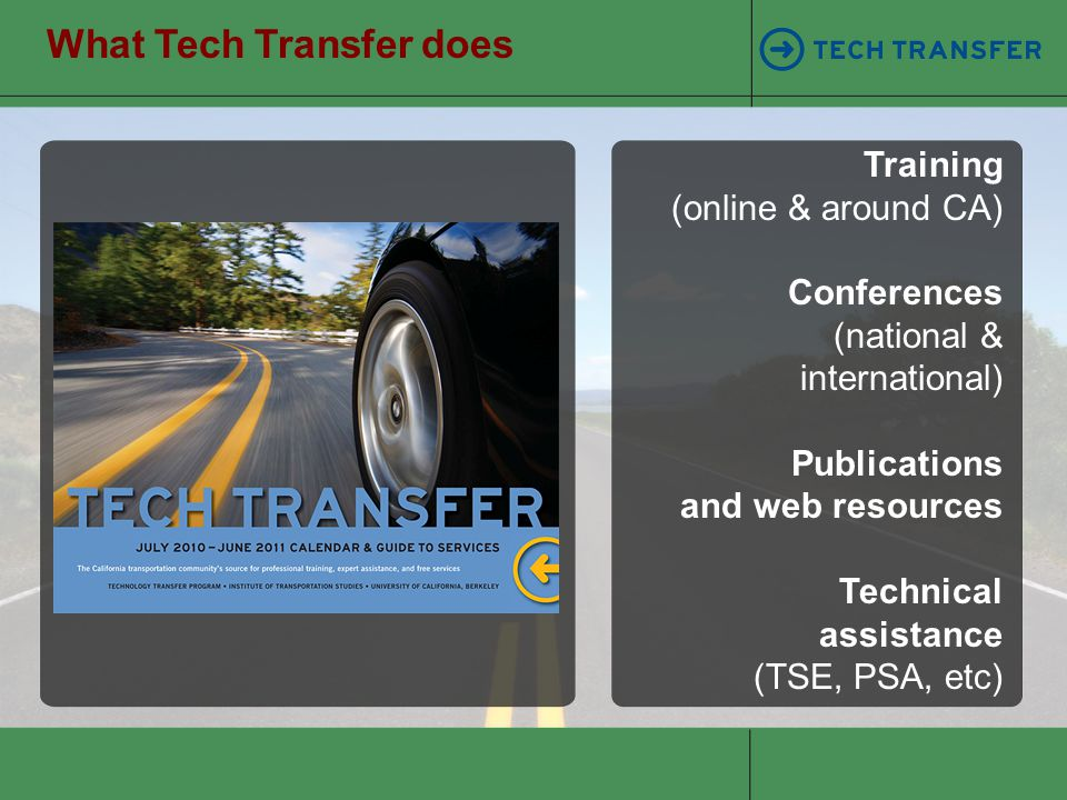Tech Transfer Core Services Emphasis on innovation best practices lessons learned For the practitioner in local, regional, and state agencies transportation traffic engineering traffic signals infrastructure design pavement safety and work zones planning & funding project development We provide training, technical assistance, and resources: