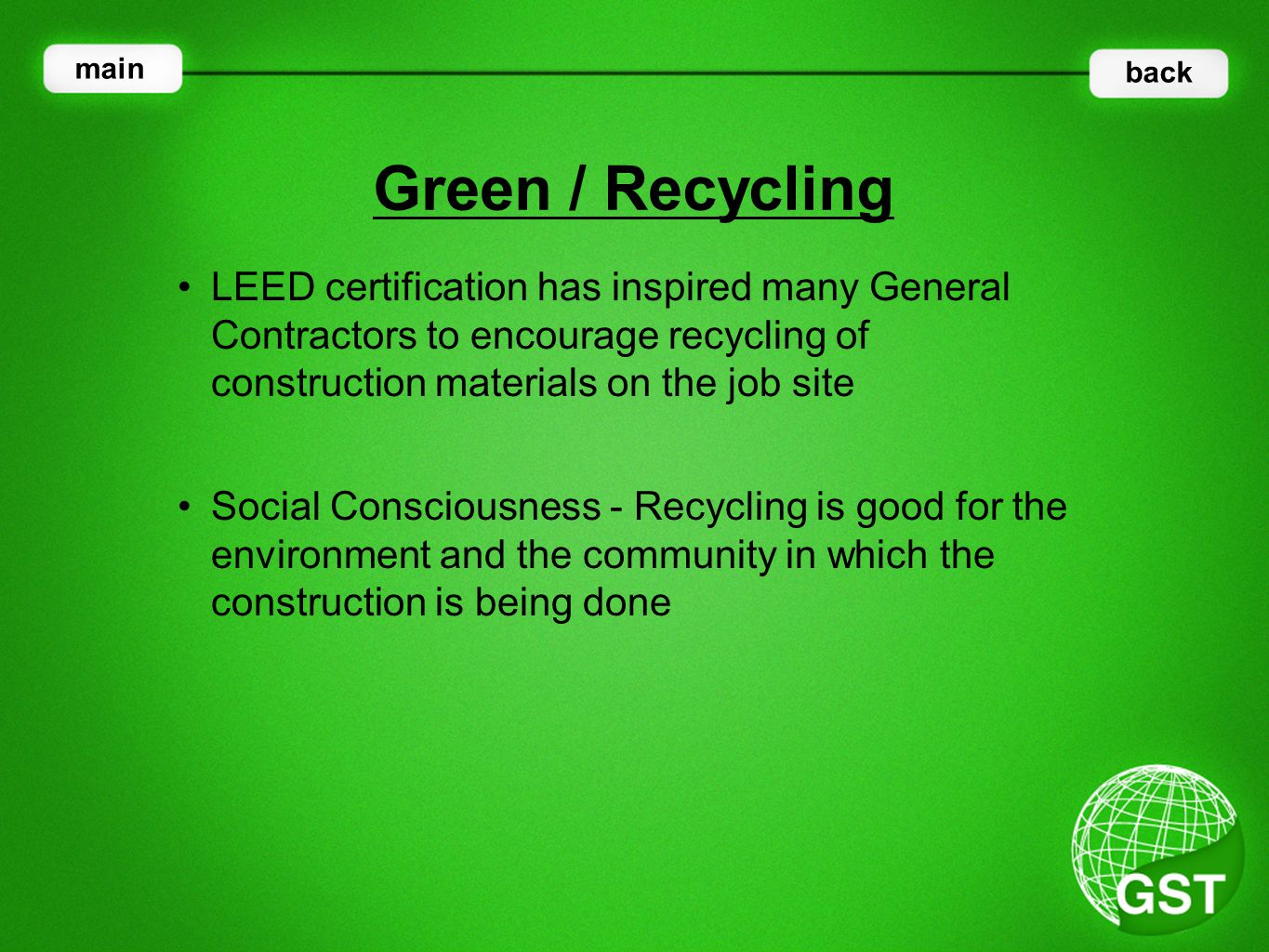 LEED certification has inspired many General Contractors to encourage recycling of construction materials on the job site Green / Recycling main back Social Consciousness - Recycling is good for the environment and the community in which the construction is being done