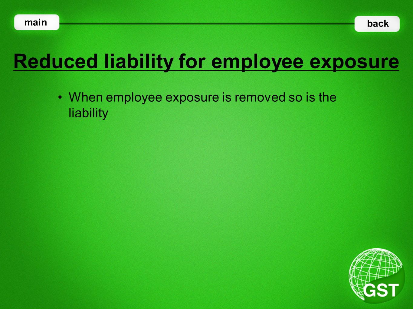 When employee exposure is removed so is the liability Reduced liability for employee exposure main back