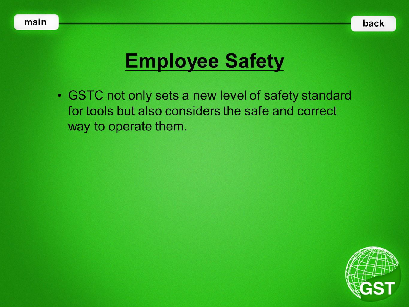 GSTC not only sets a new level of safety standard for tools but also considers the safe and correct way to operate them.