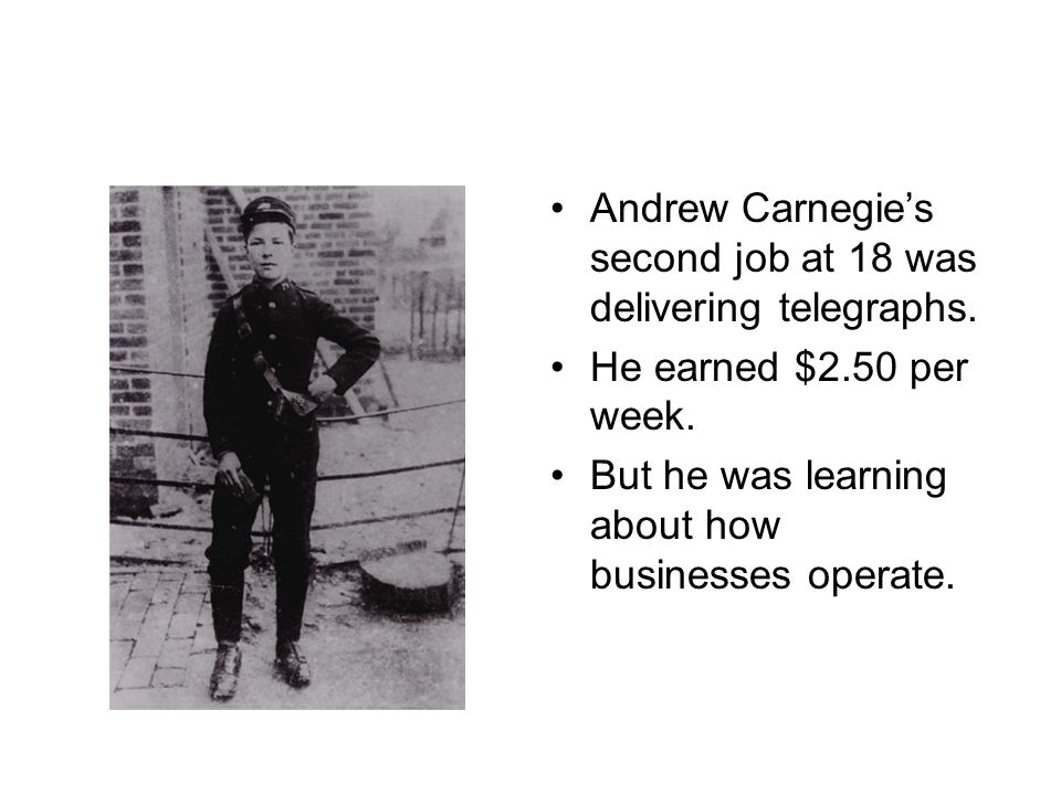 Andrew Carnegie's second job at 18 was delivering telegraphs.