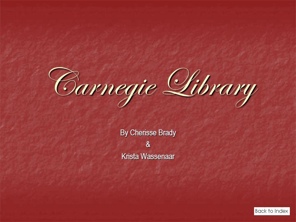 Carnegie Library By Cherisse Brady & Krista Wassenaar