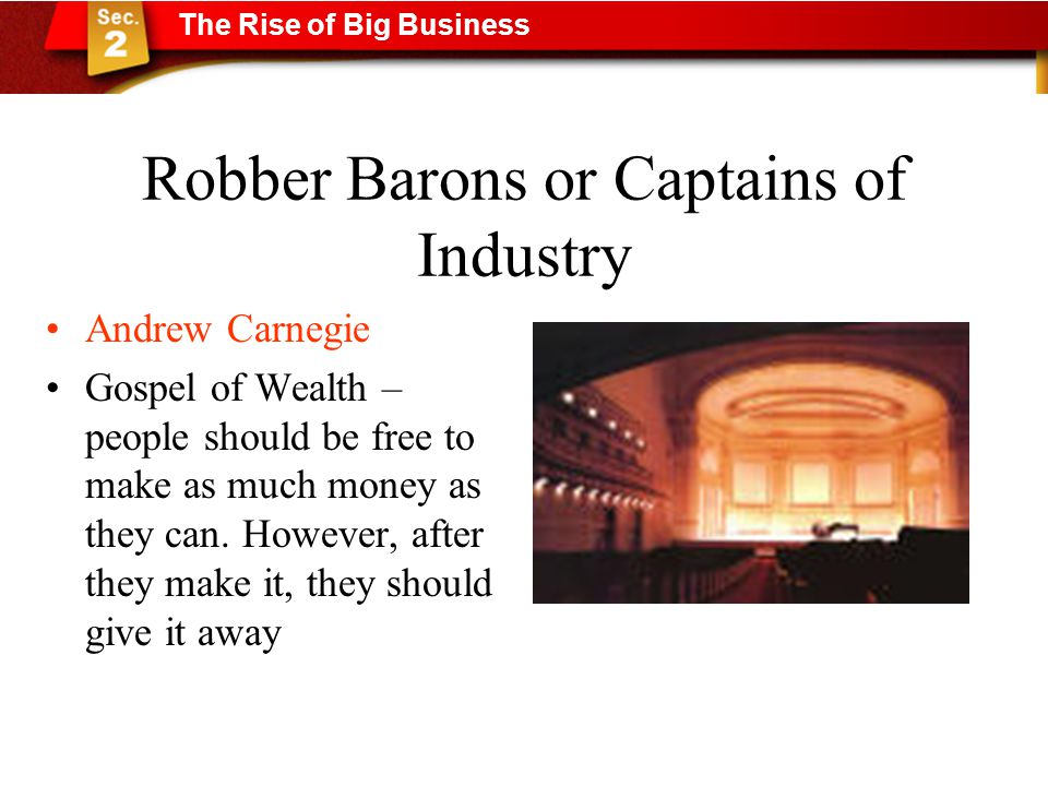 Robber Barons or Captains of Industry Andrew Carnegie Gospel of Wealth – people should be free to make as much money as they can.