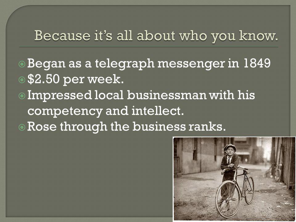  Began as a telegraph messenger in 1849  $2.50 per week.