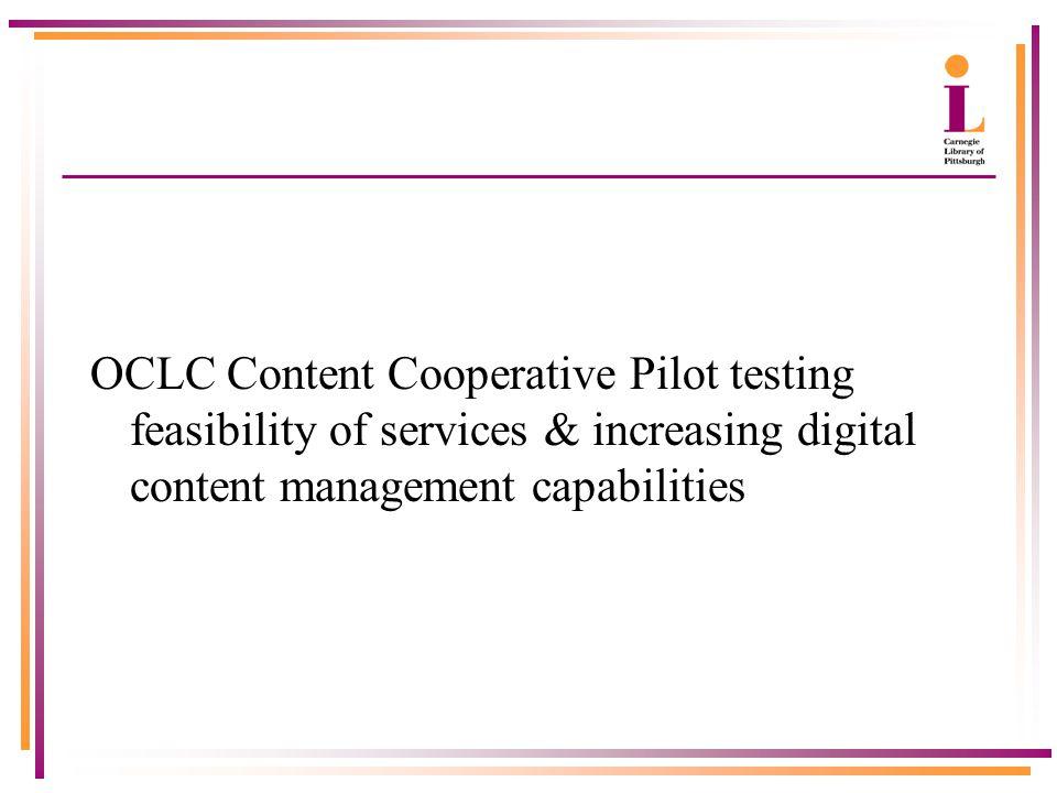 OCLC Content Cooperative Pilot testing feasibility of services & increasing digital content management capabilities
