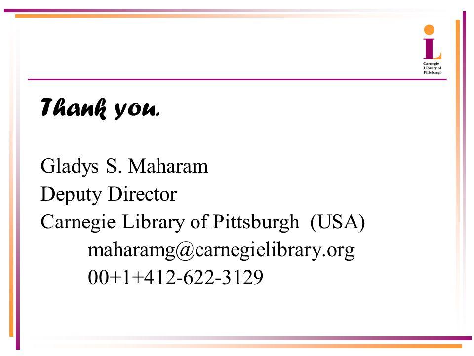 Thank you. Gladys S. Maharam Deputy Director Carnegie Library of Pittsburgh (USA) maharamg@carnegielibrary.org 00+1+412-622-3129