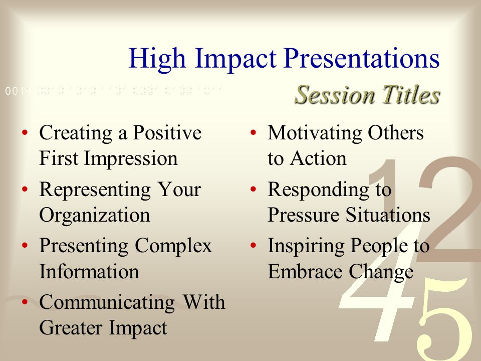 High Impact Presentations A dramatic video-intensive program that helps eliminate bad habits that confuse presentations.