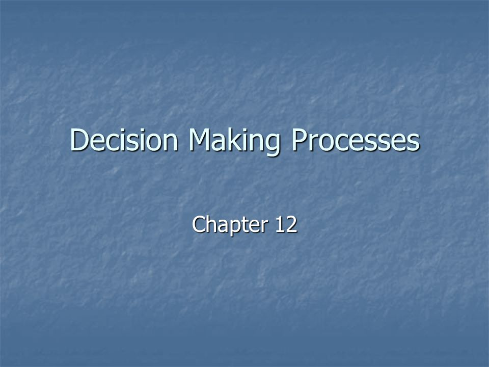 Decision Making Processes Chapter 12