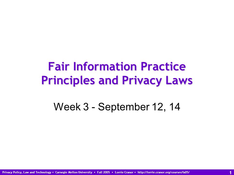 Privacy Policy, Law and Technology Carnegie Mellon University Fall 2005 Lorrie Cranor http://lorrie.cranor.org/courses/fa05/ 2 More homework 1 review Web cams Privacy in the news Issues privacy groups are working on Any questions about plagiarism?