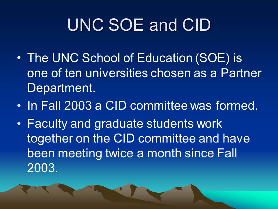 UNC SOE and CID The UNC School of Education (SOE) is one of ten universities chosen as a Partner Department.