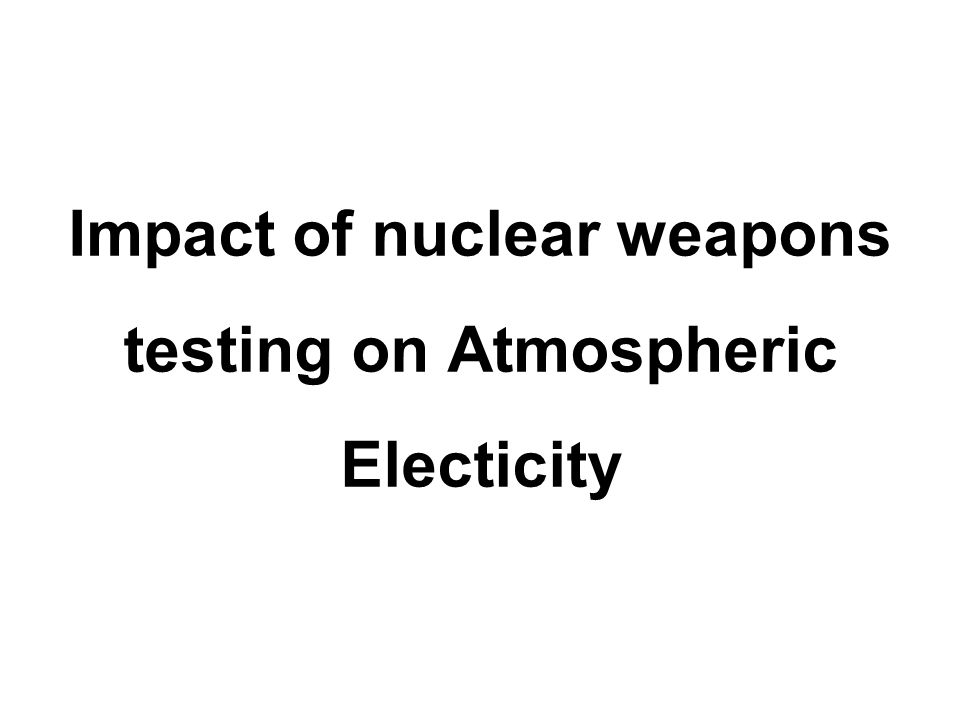 Impact of nuclear weapons testing on Atmospheric Electicity