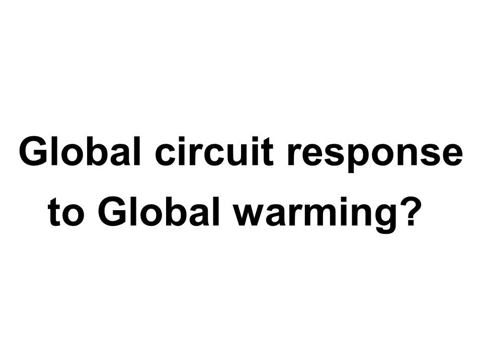 Global circuit response to Global warming?