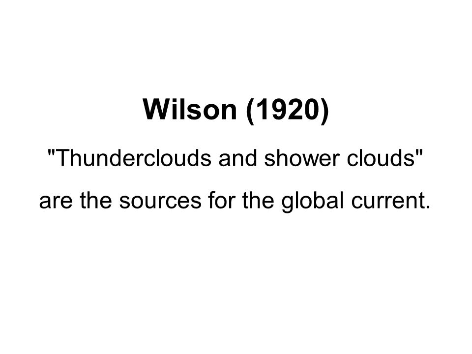 Wilson (1920) Thunderclouds and shower clouds are the sources for the global current.