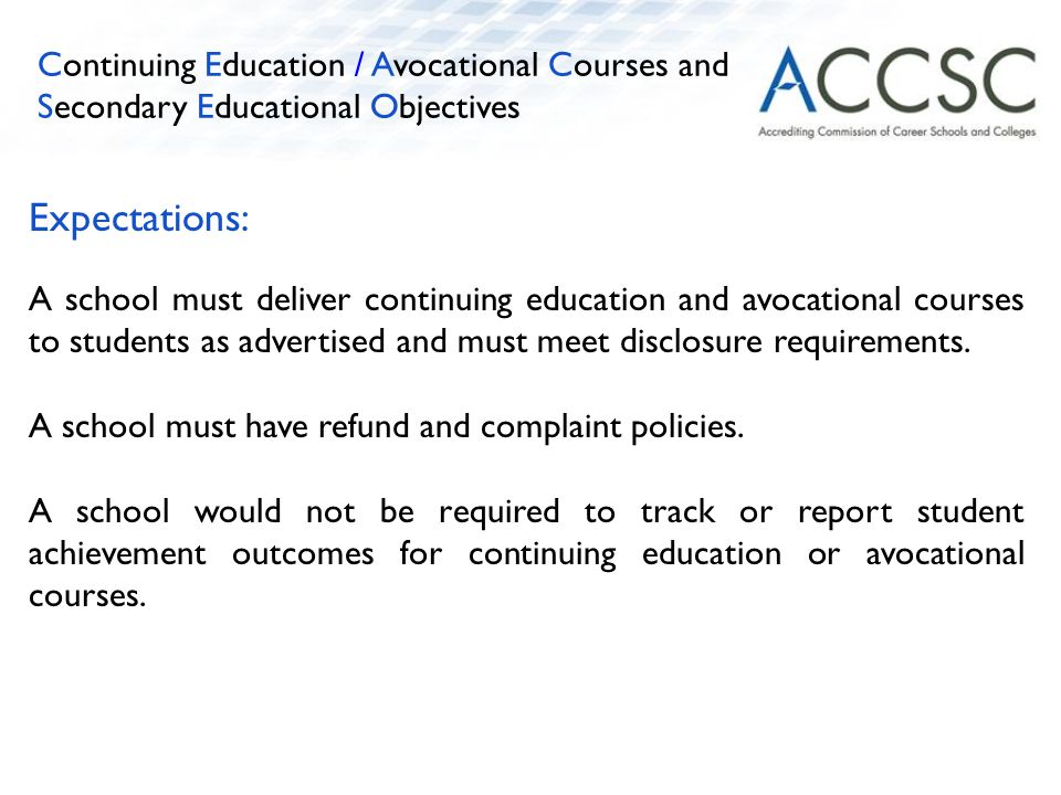 Expectations: A school must deliver continuing education and avocational courses to students as advertised and must meet disclosure requirements.