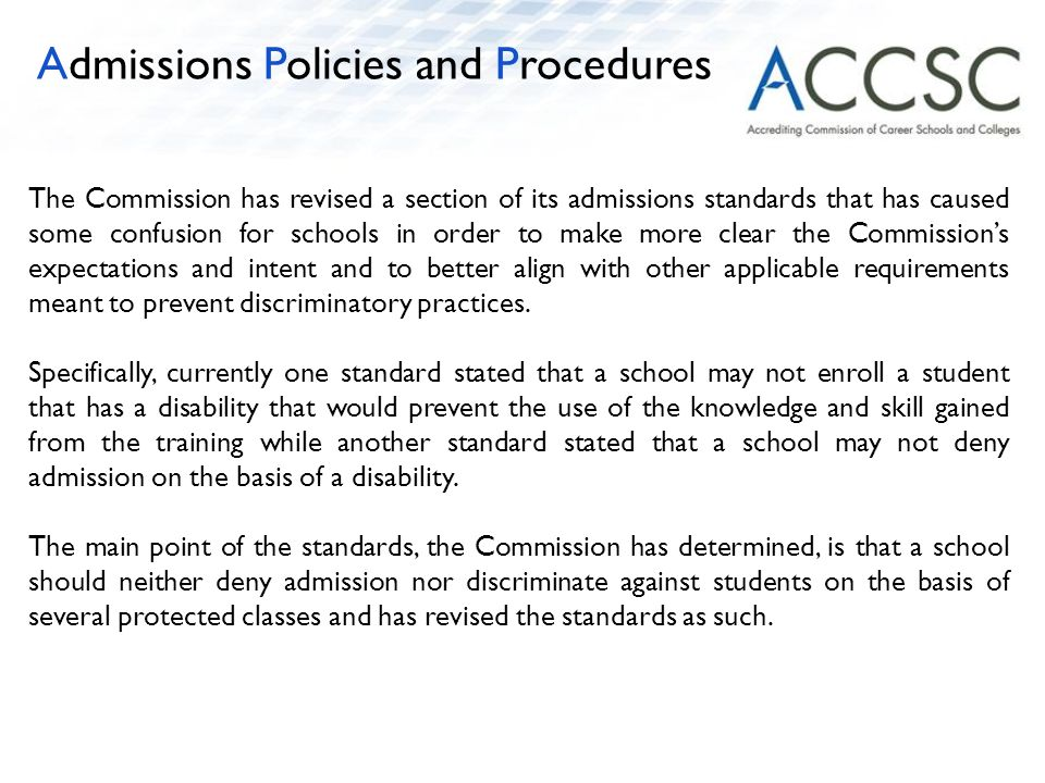 The Commission has revised a section of its admissions standards that has caused some confusion for schools in order to make more clear the Commission's expectations and intent and to better align with other applicable requirements meant to prevent discriminatory practices.