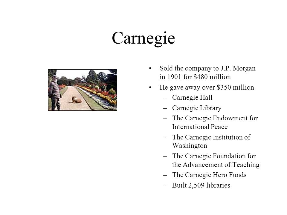 Carnegie Sold the company to J.P.