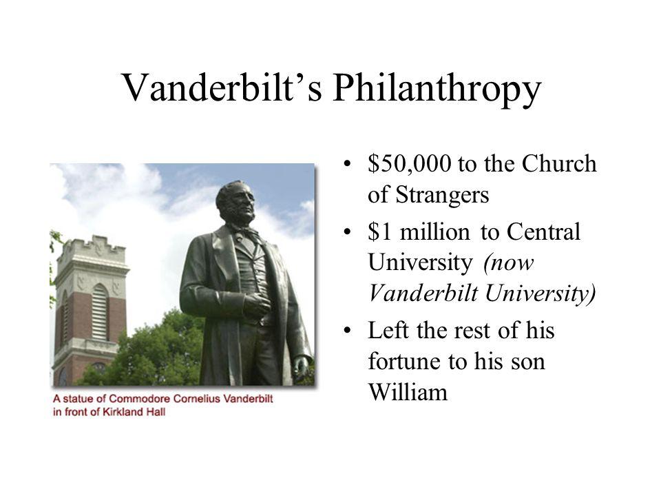 Vanderbilt's Philanthropy $50,000 to the Church of Strangers $1 million to Central University (now Vanderbilt University) Left the rest of his fortune to his son William