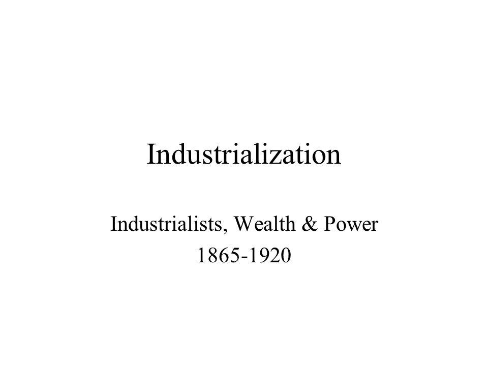 Industrialization Industrialists, Wealth & Power 1865-1920