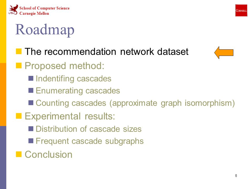 School of Computer Science Carnegie Mellon 8 Roadmap The recommendation network dataset Proposed method: Indentifing cascades Enumerating cascades Cou