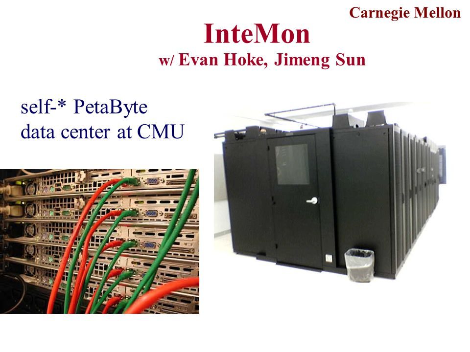 Carnegie Mellon InteMon w/ Evan Hoke, Jimeng Sun self-* PetaByte data center at CMU