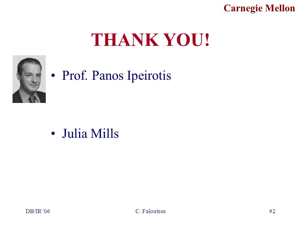 Carnegie Mellon DB/IR 06C. Faloutsos#2 THANK YOU! Prof. Panos Ipeirotis Julia Mills