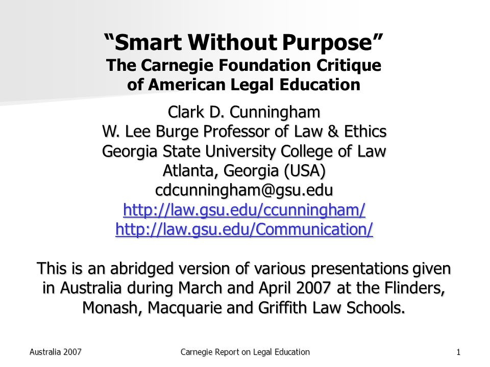 Australia 2007Carnegie Report on Legal Education1 Smart Without Purpose The Carnegie Foundation Critique of American Legal Education Clark D.