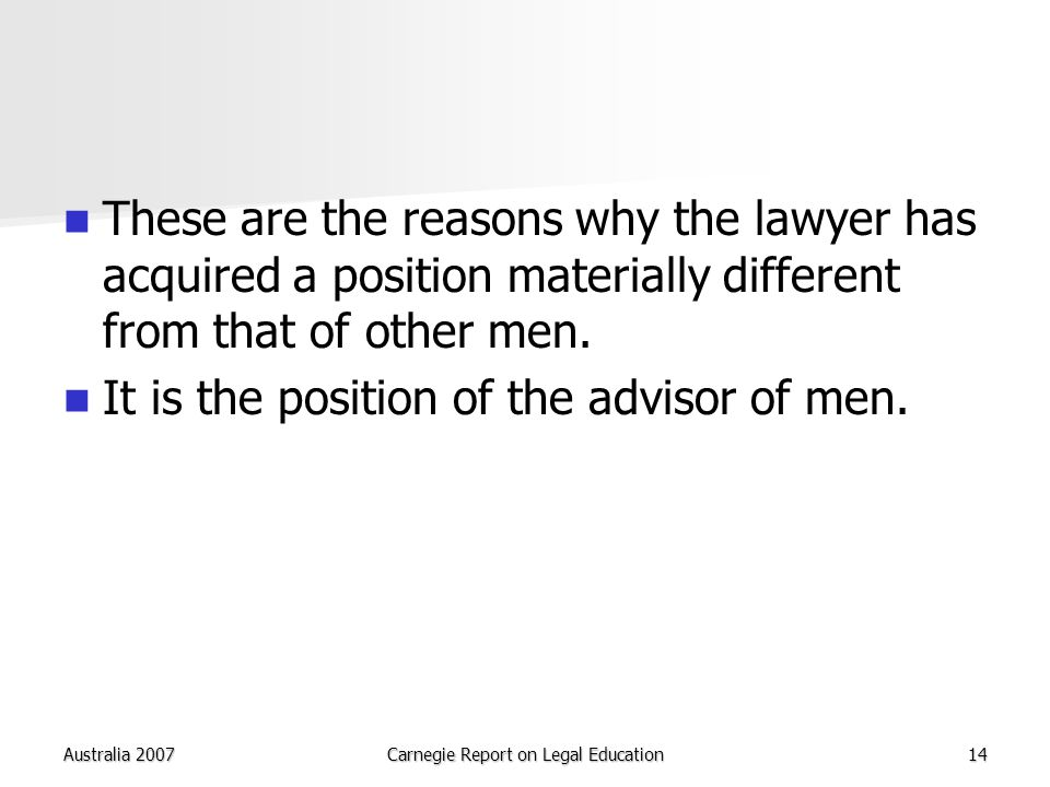 Australia 2007Carnegie Report on Legal Education14 These are the reasons why the lawyer has acquired a position materially different from that of other men.