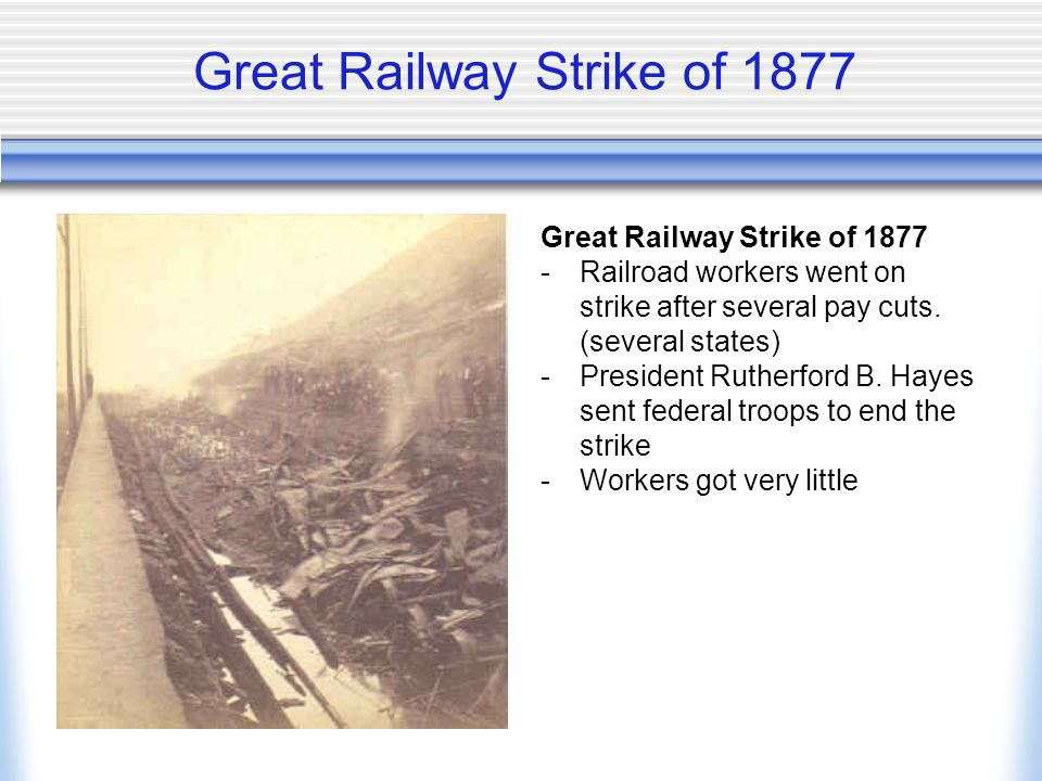 Great Railway Strike of 1877 -Railroad workers went on strike after several pay cuts.